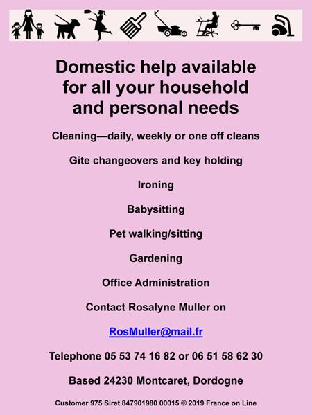 Domestic help available,household needs,personal needs,cleaning,daily,weekly,one off cleans,gite changeovers,key holding,ironing,baby sitting,child care,pet walking,pet sitting,gardening,office administration,Dordogne,English,24230,Montcaret